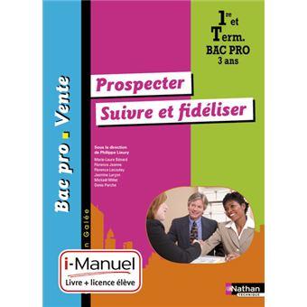 Prospecter suivre et fidéliser 1re/Term BAC PRO Vente (Galée) I-manuel livre + licence élève