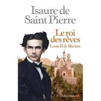 Le roi des r ves louis ii de bavi re broch isaure de for Pierre de baviere prix