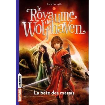 Le Royaume de Wolfhaven - La bête des marais Tome 03 : Le Royaume de Wolfhaven
