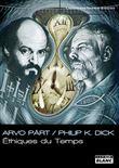 Arvo part, Philip K Dick : éthiques du temps