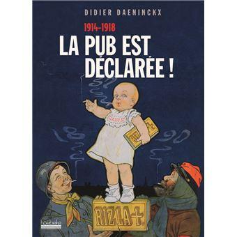 La pub est déclarée ! 1914-1918 - Didier Daeninckx