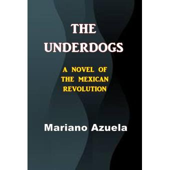 the underdogs by mariano azuela essay View and download pancho villa essays examples  the underdogs by mariano azuela view full essay  essay paper #: 43228830 mariano azuela.
