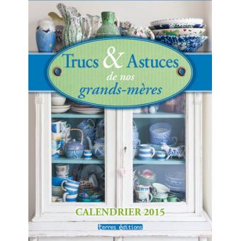 calendrier 2015 trucs et astuces de nos grands m res broch collectif achat livre prix. Black Bedroom Furniture Sets. Home Design Ideas