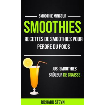 smoothies recettes de smoothies pour perdre du poids jus smoothies br leur de graisse. Black Bedroom Furniture Sets. Home Design Ideas