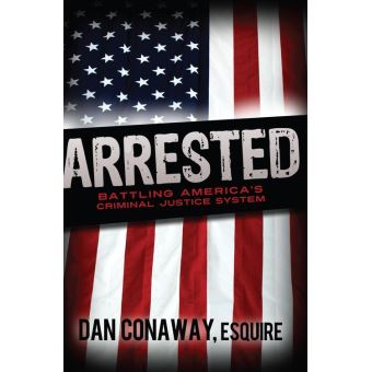 an analysis of arrested battling americas criminal justice system by dan conaway Updated 10/31/04  feedback update   we will reform medical liability so the system serves patients and good  lynne stewart, has been arrested for helping a.