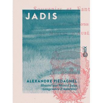 Jadis souvenirs et fantaisies epub alexandre piedagnel for Alexandre jardin epub