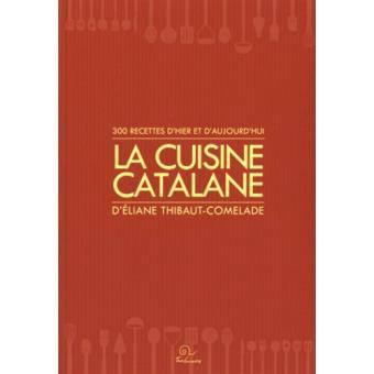 La cuisine catalane 300 recettes d 39 hier et d 39 aujourd 39 hui - Cuisine d hier et d aujourd hui ...