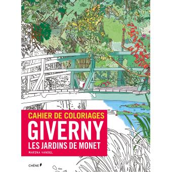 cahier de coloriages giverny les jardins de monet broch marina vandel achat livre. Black Bedroom Furniture Sets. Home Design Ideas