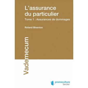 l 39 assurance du particulier les dommages tome 1 broch roland bisenius achat livre achat. Black Bedroom Furniture Sets. Home Design Ideas