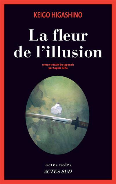 La fleur d'illusion (2016) - Higashino Keigo