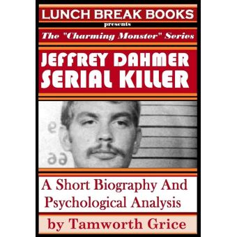 a biography of jeffrey lionel dahmer an american killer Dahmer committed his first murder in the summer of 1978 at the age of 18, just three weeks after his graduation at the time, he was living on one occasion, lionel dahmer paid a surprise visit to his son, only to find his room strewn with empty liquor bottles despite his father.