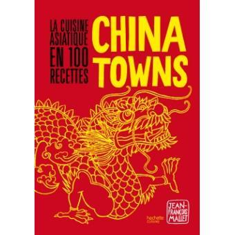 Chinatowns la cuisine asiatique en 100 recettes reli - Livre cuisine asiatique ...