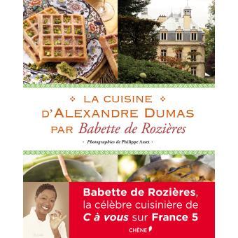 La cuisine d 39 alexandre dumas par babette de rozi res for Alexandre dumas grand dictionnaire de cuisine