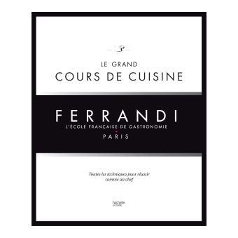Le grand cours de cuisine ferrandi l 39 cole fran aise de - Livre technique cuisine professionnel ...