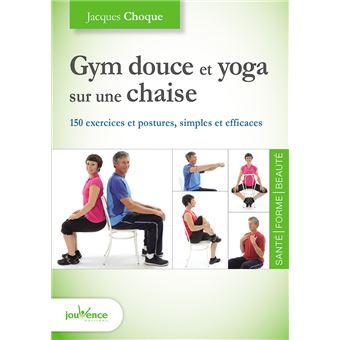 gym douce et yoga sur une chaise 150 exercices et postures simples et efficaces broch. Black Bedroom Furniture Sets. Home Design Ideas