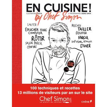 en cuisine by chef simon 100 techniques et recettes