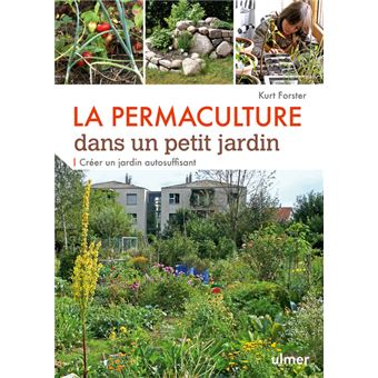 la permaculture dans un petit jardin cr er un jardin auto suffisant broch kurt forster. Black Bedroom Furniture Sets. Home Design Ideas