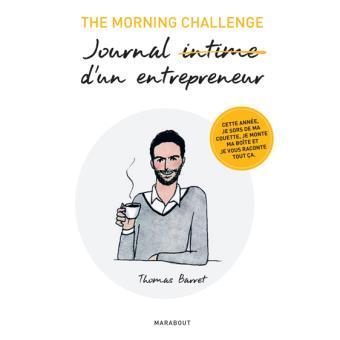 the morning challenge journal intime d 39 un entrepreneur broch thomas barret achat livre. Black Bedroom Furniture Sets. Home Design Ideas