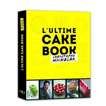 l 39 ultime cake book by michalak reli christophe michalak achat livre prix. Black Bedroom Furniture Sets. Home Design Ideas