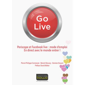 go live periscope et facebook live mode d 39 emploi en direct avec le monde entier broch. Black Bedroom Furniture Sets. Home Design Ideas