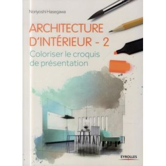 architecture d 39 int rieur volume 2 coloriser le croquis de pr sentation broch noriyoshi. Black Bedroom Furniture Sets. Home Design Ideas