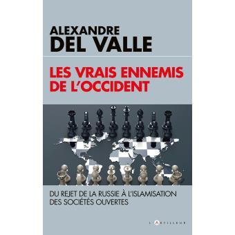Alexandre Del Valle - Les vrais ennemis de l'Occident: Du rejet de la Russie à l'islamisation des so...
