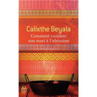 Comment cuisiner son mari l 39 africaine poche calixthe beyala achat livre prix - Comment cuisiner l amarante ...