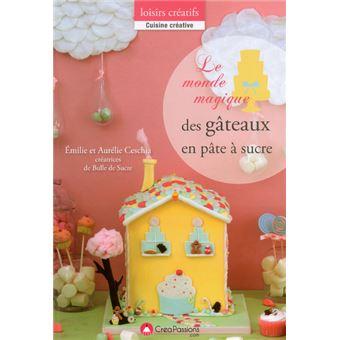 Le monde magique des gâteaux en pâte à sucre - broché - Emilie ...