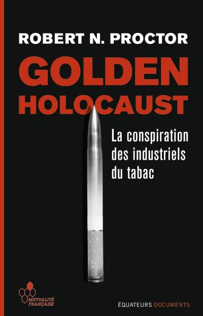 La conspiration des industriels du tabac - Golden Holocaust