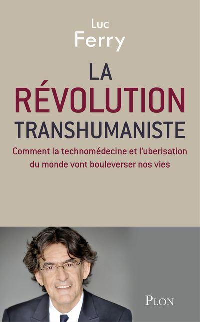 Luc Ferry - La révolution transhumaniste 2016