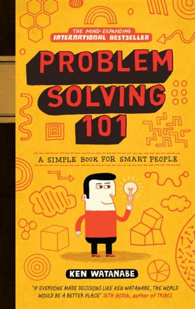 problem solving 101 Ken watanabe's problem solving 101 is a good primer explaining problem  solving to kids, ex-mckinsey consultant watanabe does a great job at introducing .