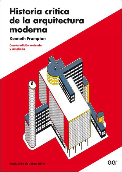 historia cr tica de la arquitectura moderna kenneth On historia de la arquitectura moderna