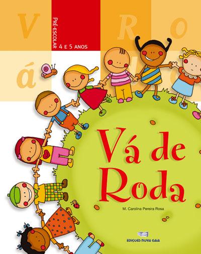 Vá de Roda - 4 e 5 Anos, M.ª Carolina Pereira Rosa ...