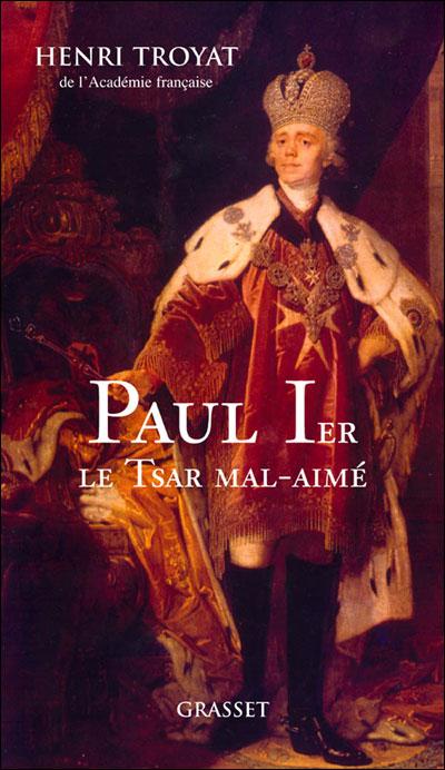 Henri Troyat - Paul 1er le tsar mal aimé