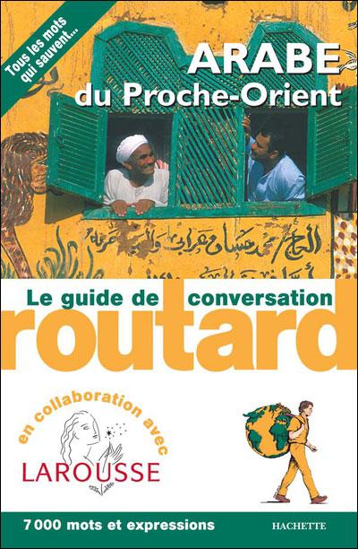 Image accompagnant le produit Le Guide du Routard Conversation Arabe du Proche-Orient
