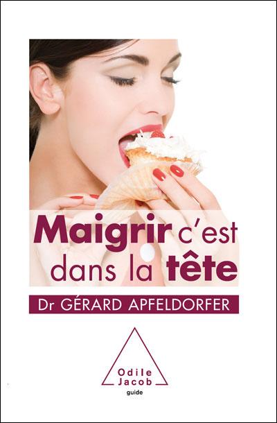 Dr Gérard Apfeldorfer - Maigrir c'est dans la tête