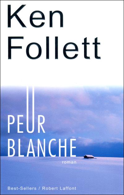 Peur blanche - Ken Follett