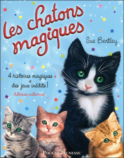 les chatons magiques collector 4 histoires magiques et des jeux in dits sue bentley. Black Bedroom Furniture Sets. Home Design Ideas