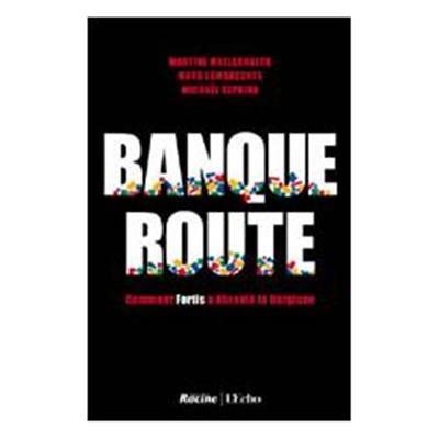 Banqueroute : Comment Fortis A Ébranlé La Belgique Martine Maelschalck