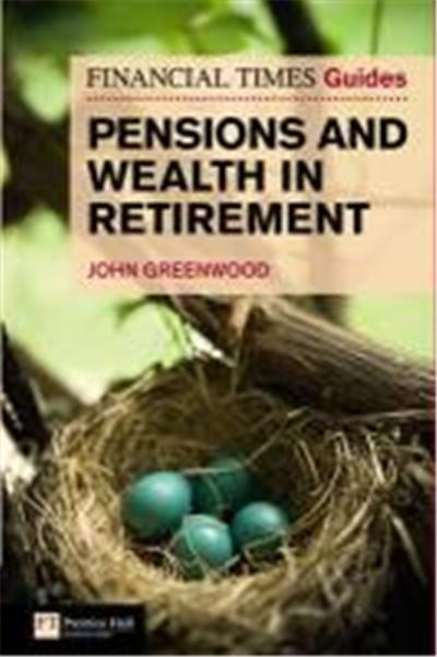 Financial Times Guide to Pensions and Wealth in Retirement