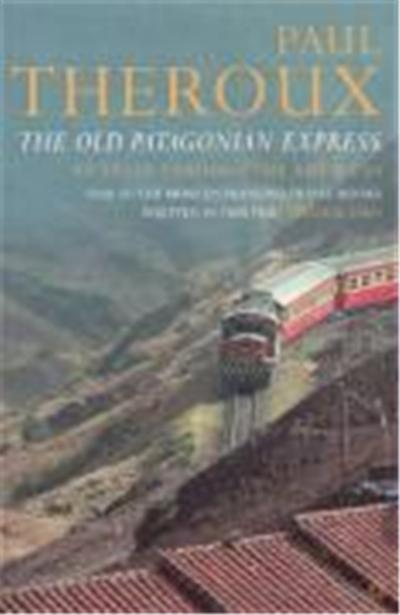 the old patagonian express: by train through the americas