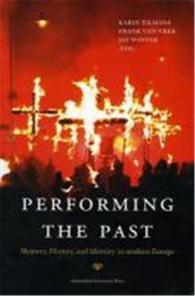 Performing the Past: Memory, History, and Identity in Modern Europe