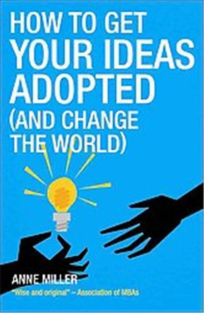 How to Get Your Ideas Adopted (And Change the World)