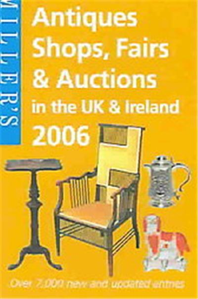 Miller's Antiques Shops Fairs & Auctions In The UK & Ireland 2006,  MILLERS ANTIQUES SHOPS, FAIRS AND AUCTIONS