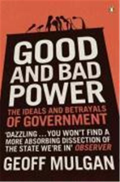 good and bad power: the ideals and betrayals of government