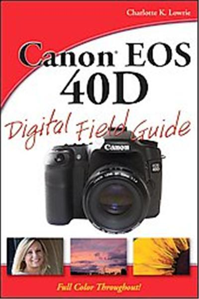 Canon EOS 40D Digital Field Guide, Digital Field Guide