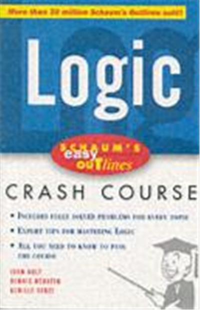 Schaum's Easy Outline Logic: Based on Schaum's Outline of Theory and Problems of Logic