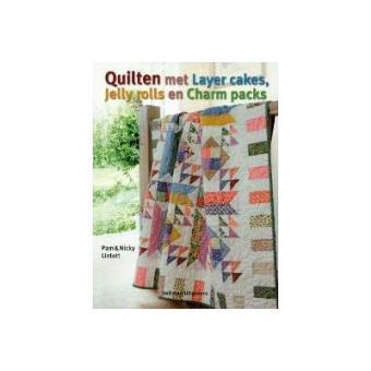 Quilten Met Layer Cakes Jelly Rolls En Charm Packs.Quilten Met Layer Cakes Jelly Rolls En Charm Packs