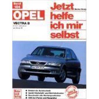 Opel Vectra B. Jetzt helfe ich mir selbst - broché - Achat