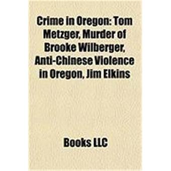 Crime in Oregon Crime in Oregon: Tom Metzger, Murder of Brooke